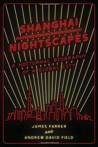 Shanghai Nightscapes by Andrew Field and James Farrer