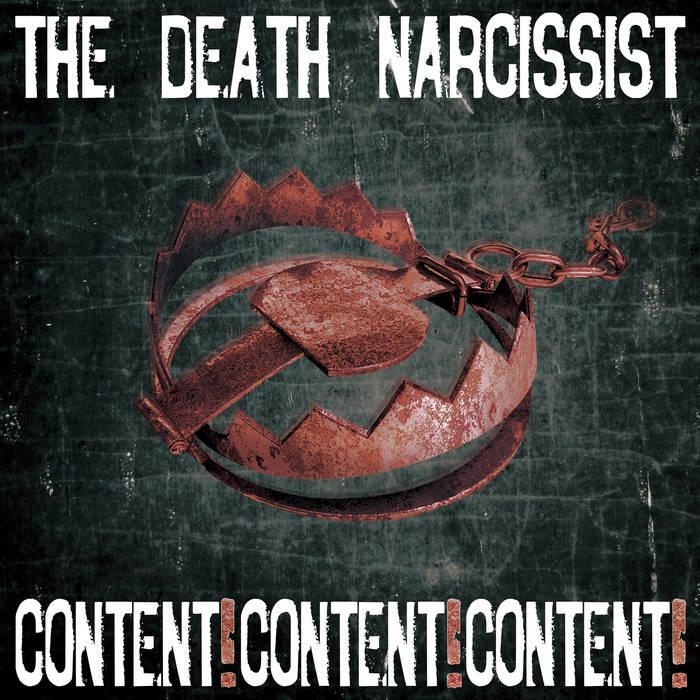 The Death Narcissist: Content! Content! Content!