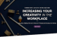 Increasing Your Creativity in the Workplace