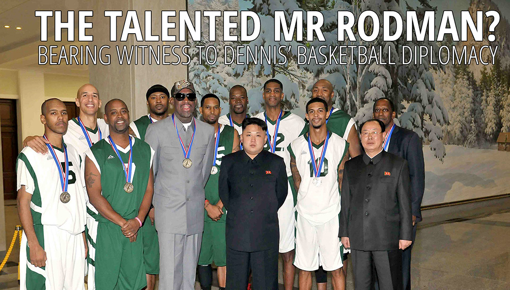 I Spent a Week in North Korea with Dennis Rodman